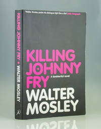 Killing Johnny Fry. A Sexistential Novel by Walter Mosley - 2007
