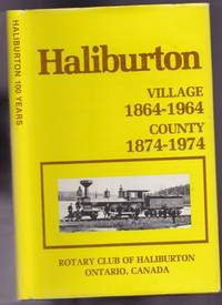 """Centennial: part 1 - Haliburton Village 1864-1964; part 2 - Haliburton County 1874-1974; part 3 - Thirty Years of Rotary 1944-1974 -(includes Geo.S. Thompson's """"Life of a Lumberman"""")- -(re Ont Canada)- -(hard cover with dust jacket)--(Presentation copy)-"""