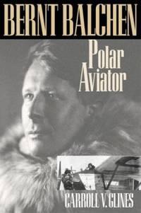 Bernt Balchen : Polar Aviator