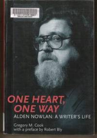 ONE HEART, ONE WAY Alden Nowlan: a Writer's Life