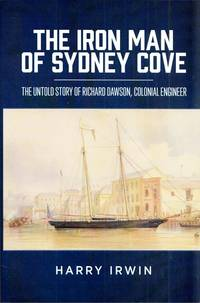 The Iron Man of Sydney Cove: The Untold Story of Richard Dawson, Colonial Engineer