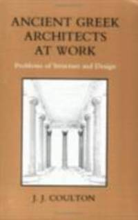 image of Ancient Greek Architects at Work : Problems of Structure and Design