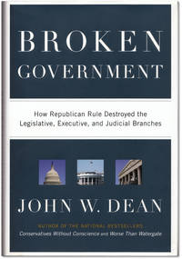 Broken Government: How Republican Rule Destroyed the Legislative, Executive and Judicail Branches.