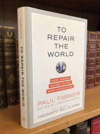 TO REPAIR THE WORLD: PAUL FARMER SPEAKS TO THE NEXT GENERATION [SIGNED]
