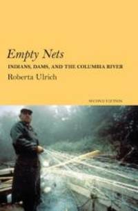 Empty Nets, 2nd ed: Indians, Dams, and the Columbia River (Culture and Environment in the Pacific...