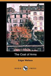 The Coat of Arms (Dodo Press) by  Edgar Wallace - Paperback - from World of Books Ltd and Biblio.com