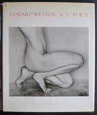 Edward Weston:  Nudes, Remembrance by Charis Wilson, His Photographs Accompanied by Excerpts from...
