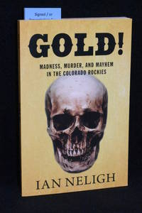 Gold! Madness, Murder, and Mayhem in the Colorado Rockies