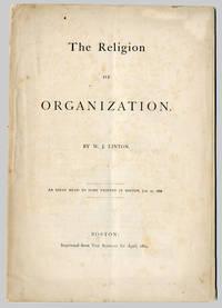 THE RELIGION OF ORGANIZATION...AN ESSAY READ TO FRIENDS IN BOSTON JAN. 27, 1869