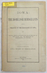 Iowa: The Home for Immigrants, Being a Treatise on the Resources of Iowa, and Giving Useful...