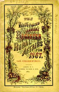 The Illustrated Annual Register Of Rural Affairs And Cultivator Almanac  For The Year 1867
