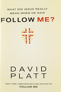 What Did Jesus Really Mean When He Said Follow Me? by David Platt - Paperback - from World of Books Ltd (SKU: GOR011032647)