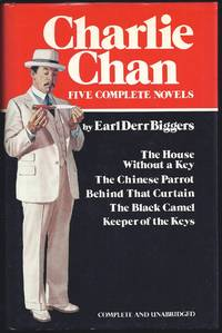 Charlie Chan: Five Complete Novels: The House Without A Key; The Chinese Parrot; Behind That...