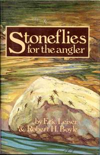 image of Stoneflies For The Angler: How To Know Them, Tie Them, And Fish Them.