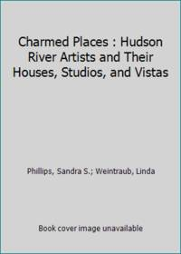 Charmed Places : Hudson River Artists and Their Houses, Studios, and Vistas