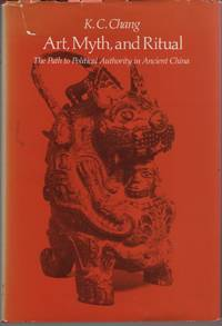 image of Art, Myth and Ritual The Path to Political Authority in Ancient China