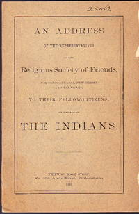 An Address of the Representatives of the Religious Society of Friends for Pennsylvania, New Jersey, and Delaware to their Fellow Citizens on Behalf of the Indians