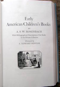Early American Children's Books. With Bibliographical Descriptions Of The Books In His Private Collection.