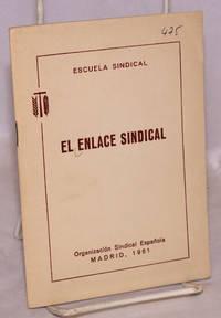 El enlace sindical; normas electorales y orientaciones para el mejor desempeño de su cargo by Escuela Sindical - 1961 - from Bolerium Books Inc., ABAA/ILAB (SKU: 7207)