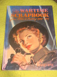 The Wartime Scrapbook, from Blitz to Victory 1939-1945