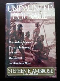image of Undaunted Courage: Merryweather Lewis, Thomas Jefferson and the Opening of the American West
