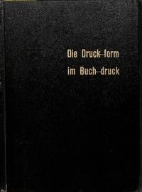 Die Druck-Form im Buch-Druck. Ein Lehr- und Instruktionsbuch.