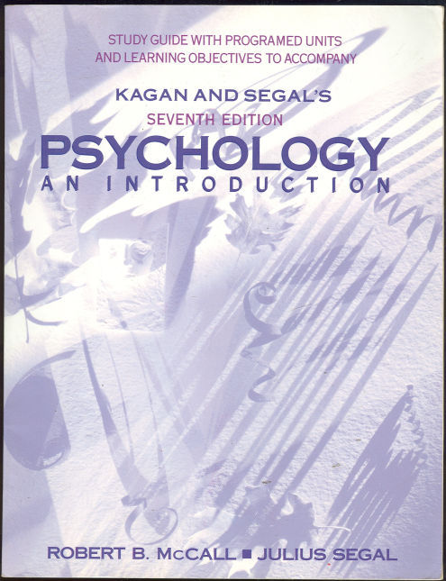 STUDY GUIDE WITH PROGRAMED UNITS AND LEARNING OBJECTIVES TO ACCOMPANY KAGAN AND SEGAL'S SEVENTH EDITION PSYCHOLOGY AND INTRODUCTION, McCall, Robert