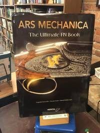 ARS Mechanica: The Ultimate FN Book: FN Herstal, Browning, Winchester