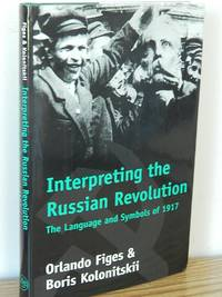 Interpreting the Russian Revolution: The Language and Symbols of 1917 by Orlando Figes & Boris Kolonitskii - Hardcover - 1999 - from Books from Benert (SKU: 000348)