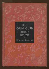 The Gun Club Drink Book,: Being a More or Less Discursive Account of  Alcoholic Beverages, Their Formulae and Uses, Together With Some  Observations on the Mixing of Drinks