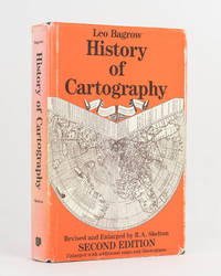 History of Cartography. Revised and enlarged by R.A. Skelton, Superintendent of the Map Room at...