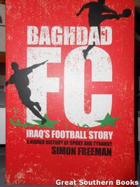 Baghdad FC : Iraq's Football Story. A Hidden History of Sport & Tyranny