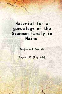 Material for a genealogy of the Scammon family in Maine 1892 [Hardcover]