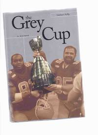 The Grey Cup:  A History ( CFL / C.F.L. / Canadian Football League related)