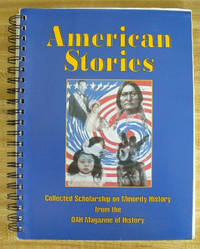 American Stories: Collected Scholarship on Minority History From the OAH (Organization of American Historians) Magazine of History