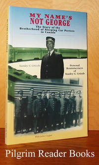 My Name's Not George: The Story of the Brotherhood of Sleeping Car  Porters in Canada. (Personal Reminiscences).