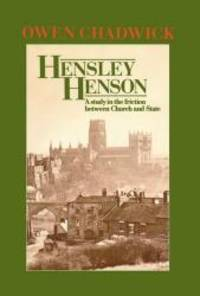 Hensley Henson: A Study in the Friction between Church and State by Owen Chadwick - 1983-10-27