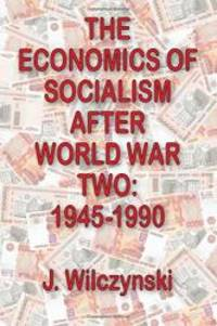 The Economics of Socialism after World War Two: 1945-1990