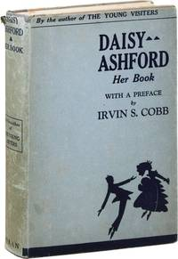 """Daisy Ashford: Her Book. A Collection of the Remaining Novels by the Author of """"The Young Visiters,"""" together with """"The Jealous Governes"""" by Angela Ashford. With a Preface by Irvin S. Cobb"""
