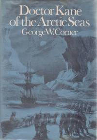 DOCTOR KANE OF THE ARCTIC SEAS by  George W Corner - First Edition - 1972 - from Complete Traveller Antiquarian Bookstore (SKU: 814)