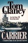 image of Carrier: A Guided Tour of an Aircraft Carrier (Tom Clancy's Military Reference)