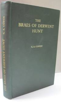 The Braes of Derwent Hunt; A Hundred Years of Foxhunting in the Derwent Valley