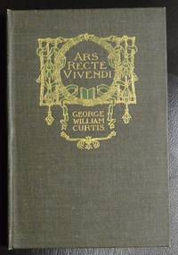 """Ars Recte Vivendi: Being Essays Contributed to """"The Easy Chair"""" by Curtis, George William"""