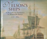 Nelson's Ships -  A History of the Vessels in Which he Served  1771 - 1805. by  Peter Goodwin - 1st Edition - 2002 - from Dereks Transport Books and Biblio.com