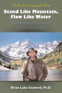 Stand Like Mountain, Flow Like Water : Reflections on Stress and Human Spirituality by Seaward,, Brian Luke, Brian Luke - 2007