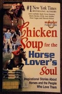 image of Chicken Soup for the Horse Lover's Soul: Inspirational Stories About Horses and the People Who Love Them (Chicken Soup for the Soul)
