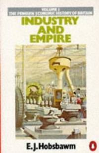 The Penguin Economic History of Britain Vol.3: From 1750 to the Present Day: Industry And Empire
