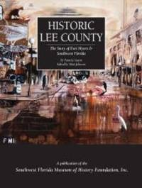 Historic Lee County: The Story of Fort Myers & Southwest Florida