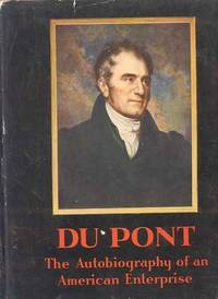 DUPONT THE AUTOBIOGRAPHY OF AN AMERICAN ENTERPRISE; THE STORY OF E.I. DU  PONT DE NEMOURS & COMPANY PUBLISHED IN COMMEMORATION OF THE 150TH  ANNIVERSARY OF THE FOUNDING OF THE COMPANY ON JULY 19, 1802