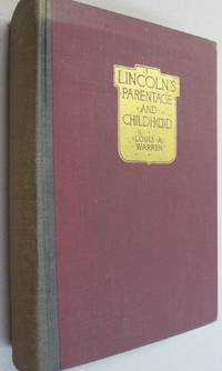 Lincoln's Parentage & Childhood; A History of the Kentucky Lincolns supported by documentary evidence